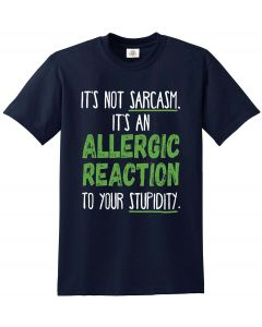 Its An Allergic Reaction Not Sarcasm - FUNNY NAVY T-SHIRT
