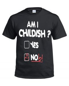 AM I CHILDISH - BLACK T-SHIRT