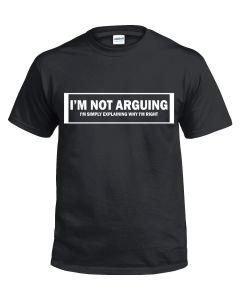 I'M NOT ARGUING -  BLACK T-SHIRT