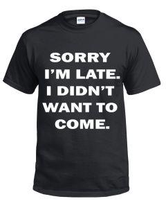 SORRY I M LATE FUNNY - BLACK T SHIRT